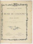 Le Musée de Cologne, par Emile Michel. Suivi d'un catalogue alphabétique des tableaux de peintres anciens qui y sont exposés