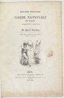 Histoire populaire de la garde nationale de Paris, : juillet 1789-juin 1832 / par M. Horace Raisson,... ; ornée de quatorze lithographies d'après M. Eugène Lami