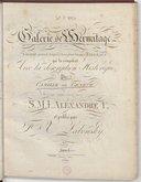 Galerie de l'Ermitage , gravée au trait d'après les plus beaux tableaux qui la composent, avec la description historique, par Camille, de Genève... Ouvrage... publié par F. X. Labensky...