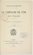 La campagne de 1796 en Italie / Clausewitz ; trad. de l'allemand par J. Colin,...