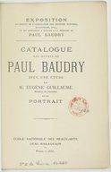 Exposition au profit de l'Association des artistes peintres, sculpteurs... et du monument à élever à la mémoire de Paul Baudry / Catalogue des oeuvres de Paul Baudry ; avec une étude par M. Eugène Guillaume,...