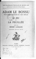Le jeu de la Feuillée (2e éd. rev.) / Adam le Bossu, trouvère artésien du XIIIe siècle ; éd. par Ernest Langlois