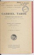 Gabriel Tarde : introduction et pages choisies par ses fils : suivies des poésies inédites de G. Tarde / préface de H. Bergson,...