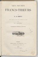 Les jeunes francs-tireurs / par G. A. Henty ; ouvrage traduit de l'anglais par Mme L. Rousseau