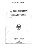 La déduction relativiste / Émile Meyerson