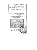 Les prophéties de M. Michel Nostradamus dont il y en a trois cens qui n'ont encores jamais esté imprimées , adjoustées de nouveau par ledict autheur. - Les prophéties de M. Michel Nostradamus. Centuries VIII, IX, X, qui...