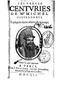 Les vrayes centuries de Me Michel Nostradamus expliquées sur les affaires de ce temps
