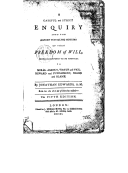 A careful and strict enquiry into the modern prevailing notion of that freedom of will which is supposed to be essential to moral agency, virtue and vice, reward and punishment, praise and blame (5th ed.) / by Jonathan...