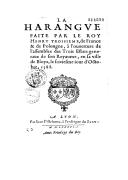 La harangue faite par le Roy Henry troisieme (rédigée par le cardinal Du Perron), à l'ouverture de l'assemblee des Trois Estats generaux de son Royaume, en sa ville de Bloys, le seiziesme jour d'octobre 1588