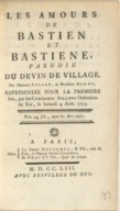"""Les Amours de Bastien et Bastienne, parodie du """"Devin de village"""" [de J.-J. Rousseau], par Madame Favart, & Monsieur Harny. Représentée pour la première fois par les comediens italiens ordinaires du roi, le samedi 4 août..."""