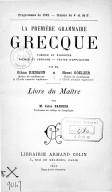 La première grammaire grecque : théorie et exercices... / par MM. Othon Riemann,... et Henri Goelzer,.... Livre du maître / par M. Jules Barbier,...