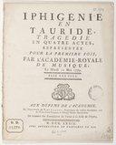 Iphigénie en Tauride, tragédie en quatre actes, représentée, pour la premiere fois, par l'Academie-royale de musique, le mardi 11 mai 1779