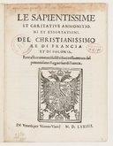 Le sapientissime et caritative ammonitioni et essortationi del christianissimo Re di Francia et di Polonia , fatte alli contumaci sudditi suoi nella entrata del potentissimo regno suo di Francia