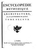 Encyclopédie méthodique. Architecture.  T. 2, [Colossal-Mutules]  / , par M. Quatremere de Quincy, dédiée et présentée a monseigneur de Lamoignon, garde des sceaux de France, &c. Tome premier [-troisième]