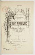 Fleurs mélodiques. Recueils de chants choisis parmi les oeuvres des grands maîtres. Paroles expressément composées pour la jeunesse. 1er volume