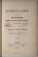 Beethoven-Album. Ein Gedenkbuch dankbarer' Liebe und Verehrung für den grossen Todten