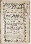 """Manual para administrar á los Indios del idioma cahita los santos sacramentos segun la reforma de NN. SS. PP. Paulo V y Urbano VIII, compuesto por un sacerdote de la Compañia de Jesus, missionero en las [""""sic""""] de la..."""