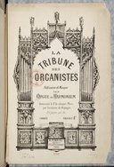 La Tribune des organistes. Publication de musique pour orgue ou harmonium paraissant le 1er de chaque mois par livraison de 16 pages. 192 pages par an
