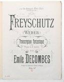 Freyschütz : transcription fantastique pour piano à 4 mains / par Emile Decombes,... ; [d'après] Weber