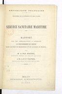Rapport sur les améliorations à apporter au fonctionnement du service dans le port de Marseille et au lazaret du Frioul / par M. le profr Proust,... et M. le Dr P. Faivre,...