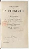 Les quatre branches de la photographie : traité complet théorique et pratique des procédés de Daguerre, Talbot, Niepce de Saint-Victor et Archer, précédé des annales de la photographie et suivi d'éléments de chimie et...