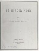 Le miroir noir / par Roger Gilbert-Lecomte