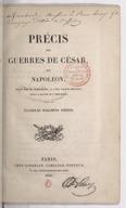 Précis des guerres de César / par Napoléon ; écrit par M. Marchand à l'île Sainte-Hélène, sous la dictée de l'empereur, suivi de plusieurs fragments inédits