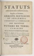 Statuts anciens et nouveaux, registrés en parlement, arrests, sentences et règlemens concernant la communauté des maistres potiers de terre, carleurs de la ville et fauxbourgs de Paris...