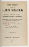 Guide pratique à l'usage des gardes forestiers, traitant des arbres et arbustes forestiers... : suivi d'un dictionnaire forestier raisonné contenant les termes employés dans l'exploitation des bois, terminé par les devoirs...