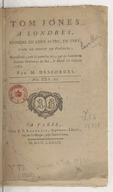 Tom Jones à Londres, comédie en cinq actes , en vers, tirée du roman de Fielding, représenté, pour la première fois, par les Comédiens italiens ordinaires du roi, le mardi 22 octobre 1782. Par M. Desforges