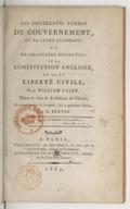 Des différentes formes de gouvernement et de leurs avantages ou désavantages respectifs, de la Constitution angloise et de la liberté civile... , par William Paley,... ouvrage traduit de l'anglois, sur la 4e édition, par...