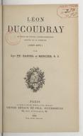 Léon Ducoudray, recteur de l'école Sainte-Geneviève, martyr de la Commune (1827-1871) / par les PP. Daniel et Mercier,...