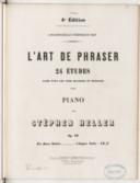 L'Art de phraser. 24 études dans tous les tons majeurs et mineurs, pour piano par Stéphen Heller, op. 16.... Edition 4
