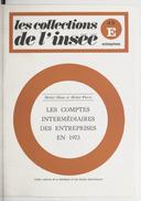 Les Comptes intermédiaires des entreprises en 1973 / Institut national de la statistique et des études économiques ; [rédigé par] Michel Blanc et Michel Pierre