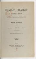 Charles Jalabert : l'homme, l'artiste, d'après sa correspondance / par Émile Reinaud ; préface de J.-L. Gérome,...