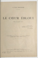 Le coeur ébloui : pièce en quatre actes / Lucien Descaves