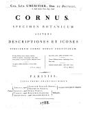 Car. Lud. L'Heritier, dom. de Brutelle,... Cornus, specimen botanicum sistens descriptiones sistens descriptiones et icones specierum corni minus cognitarum ([Reprod.])