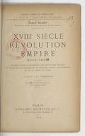 XVIIIe siècle, Révolution, Empire (1715-1815) : ouvrage rédigé conformément aux programmes officiels du 31 mai 1902... (2e édition revue) / Albert Malet,...