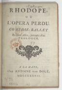 Rhodope, ou L'Opera perdu . Comedie-ballet en trois actes, précedez d'un prologue