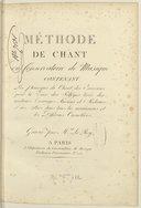 Méthode de chant du Conservatoire de musique contenant les principes du chant des exercices pour la voix, des solfèges tirés des meilleurs ouvrages anciens et modernes...