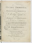 Guida armonica, o Dizionario armonico . Being a sure guide to harmony and modulation, in which are exhibited the various combinations oof sounds, consonant, and dissonant, progressions of harmony, ligatures and cadences,...