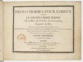 Pièces choisies pour l'orgue de feu le grand Marchand... Livre premier...