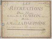 Récréations // D'une Heure // En Sonates Pour Le Clavecin et violon a la 4e // Dediées // A Madame la Dauphine // Composée // Par Laur.t Gautier Organiste de L'abbaye Royale de St Denis (manuscrit autographe)