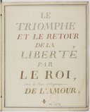 Le // triomphe // et le retour // de la // liberté // par // le Roi, // sous le Nom allégorique // de l'Amour (manuscrit autographe)