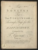Six sonatas for two violins with a thorough bass for the harpsichord, composed by F. Guerini. Opera VIII