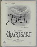 Noël / musique de Ch. Grisart ; poésie de Théophile Gautier ; à Madame Rose Caron