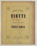 Oeuvres choisies de Viotti. Concertos pour violon principal avec accompagnement de piano.... Edition, revue, corrigée, doigtée et annotée par Charles Dancla,......