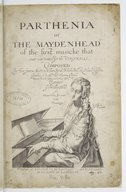 Parthenia or The maydenhead of the first musicke that ever was printed for the virginalls . Composed by three famous masters : William Byrd, Dr John Bull, & Orlando Gibbons, gentilmen of his Ma.ties most illustrious...