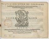 HVITIESME LIVRE DE CHANSONS // nouvellement composées en Musique à quatre parties par bons // et excellens Musiciens, imprimé en quatre // volumes. // [Marque de Le Roy et Ballard.] // A Paris. // De l'imprimerie d'Adrien...