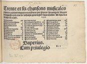 Trente et six chansons musicales // a quatre parties imprimées à Paris par Pierre Attaingnant libraire // demourant en la rue de la Harpe prés l'église saint Cosme Desquelles // la table s'ensuyt. 1530 // [Table des...